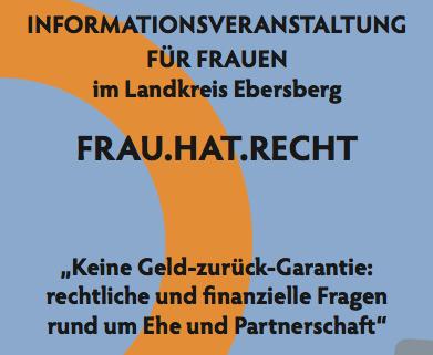 INFORMATIONSVERANSTALTUNG FÜR FRAUEN im Landkreis Ebersberg FRAU.HAT.RECHT